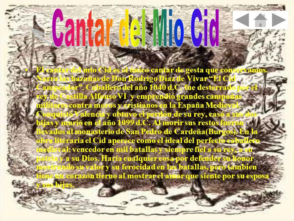 El cantar del mio Cid es el único cantar de gesta que conservamos. Narra las hazañas de Don Rodrigo Díaz de Vivar El Cid Campeador. Caballero del año