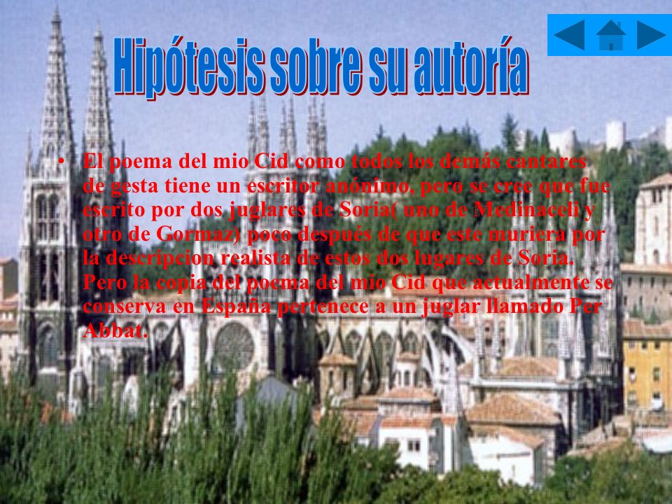 El poema del mio Cid como todos los demás cantares de gesta tiene un escritor anónimo, pero se cree que fue escrito por dos juglares de Soria( uno de
