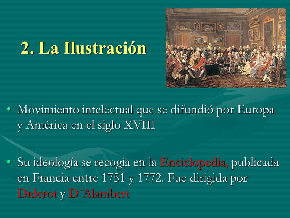 2. La Ilustración Movimiento intelectual que se difundió por Europa y América en el siglo XVIIIMovimiento intelectual que se difundió por Europa y Amé
