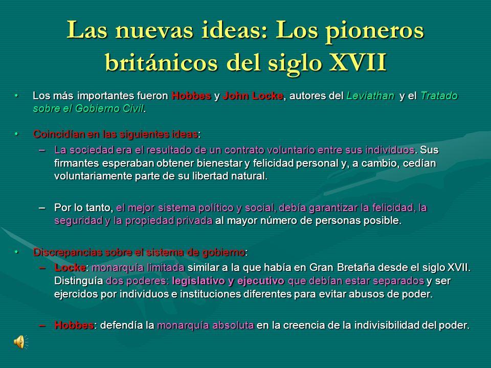 Las nuevas ideas: Los pioneros británicos del siglo XVII Los más importantes fueron Hobbes y John Locke, autores del Leviathan y el Tratado sobre el G