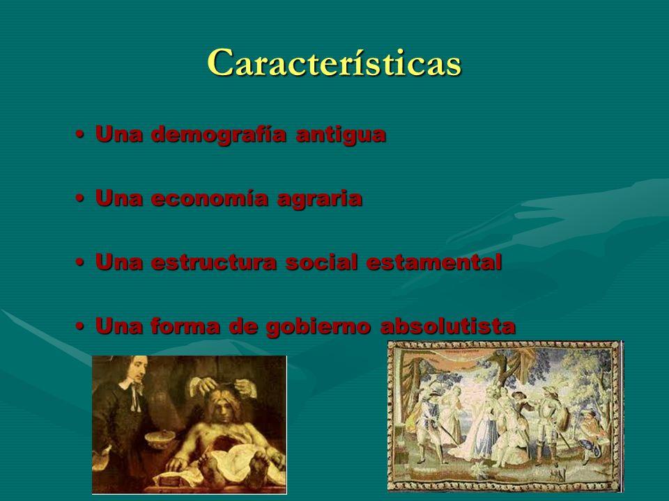 Características Una demografía antiguaUna demografía antigua Una economía agrariaUna economía agraria Una estructura social estamentalUna estructura s