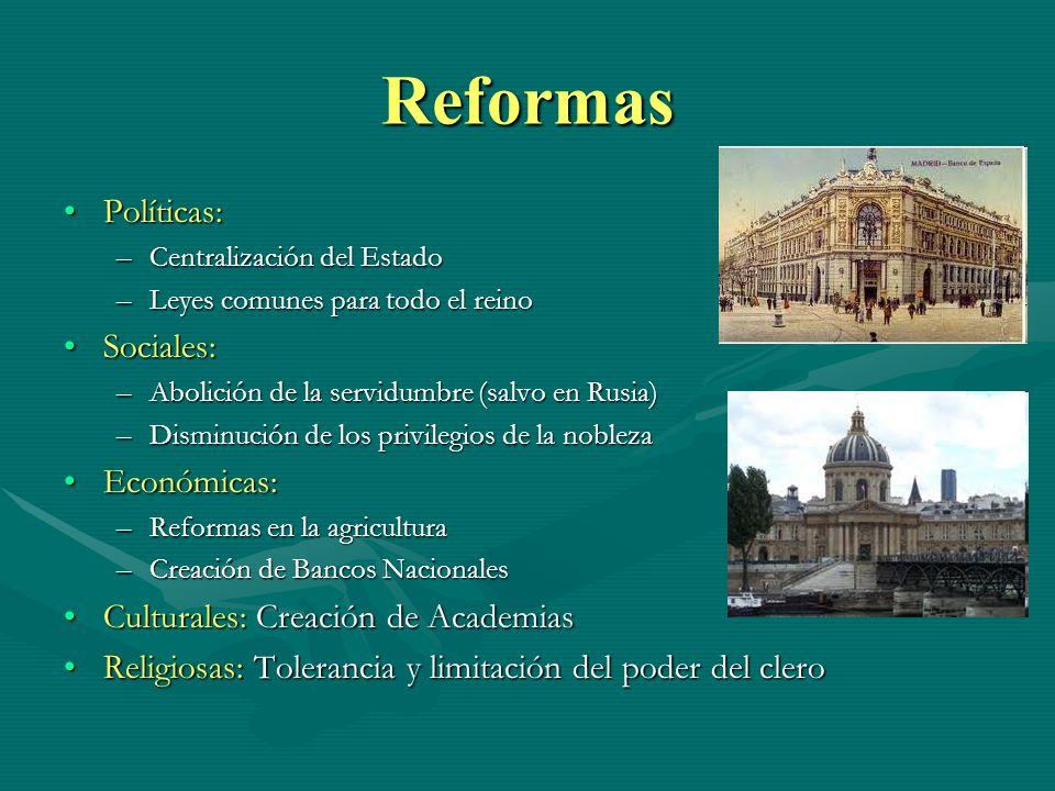 Reformas Políticas:Políticas: –Centralización del Estado –Leyes comunes para todo el reino Sociales:Sociales: –Abolición de la servidumbre (salvo en R