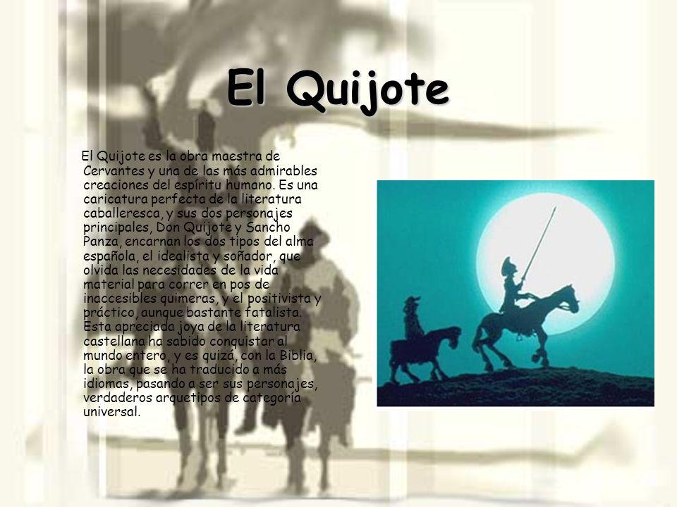 El Quijote El Quijote es la obra maestra de Cervantes y una de las más admirables creaciones del espíritu humano. Es una caricatura perfecta de la lit