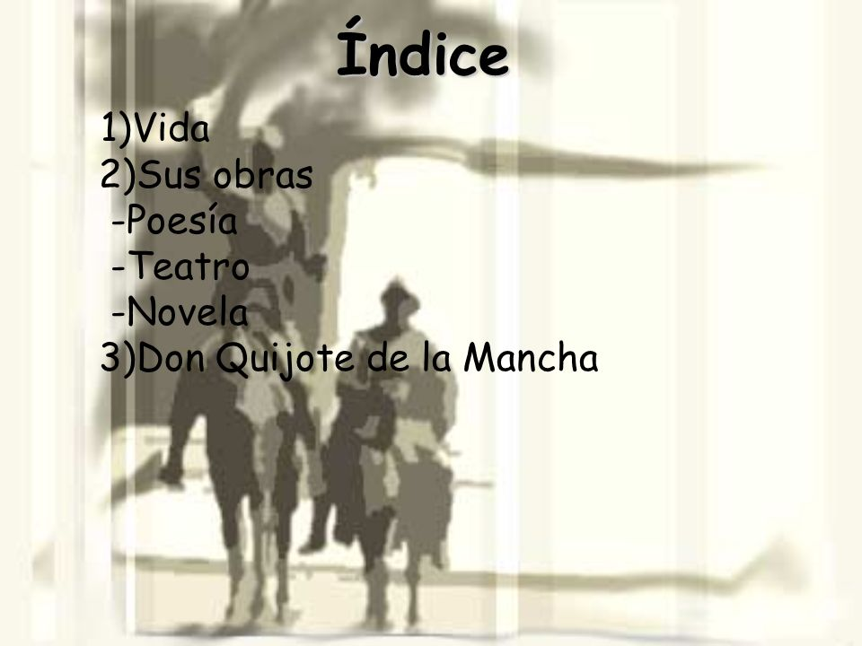 Índice 1)Vida 2)Sus obras -Poesía -Teatro -Novela 3)Don Quijote de la Mancha