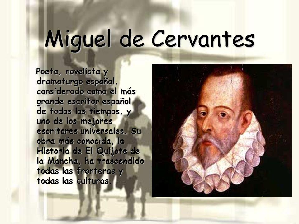 Miguel de Cervantes Poeta, novelista y dramaturgo español, considerado como el más grande escritor español de todos los tiempos, y uno de los mejores