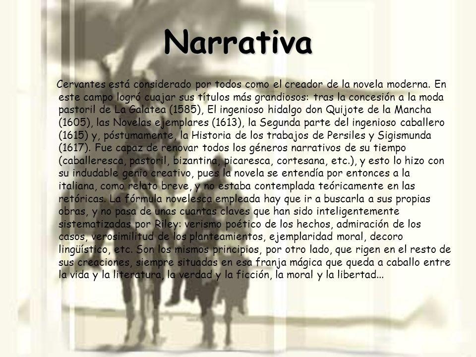 Narrativa Cervantes está considerado por todos como el creador de la novela moderna. En este campo logró cuajar sus títulos más grandiosos: tras la co