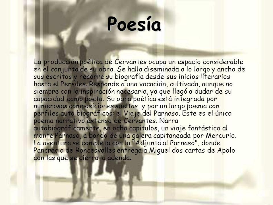 Poesía La producción poética de Cervantes ocupa un espacio considerable en el conjunto de su obra. Se halla diseminada a lo largo y ancho de sus escri