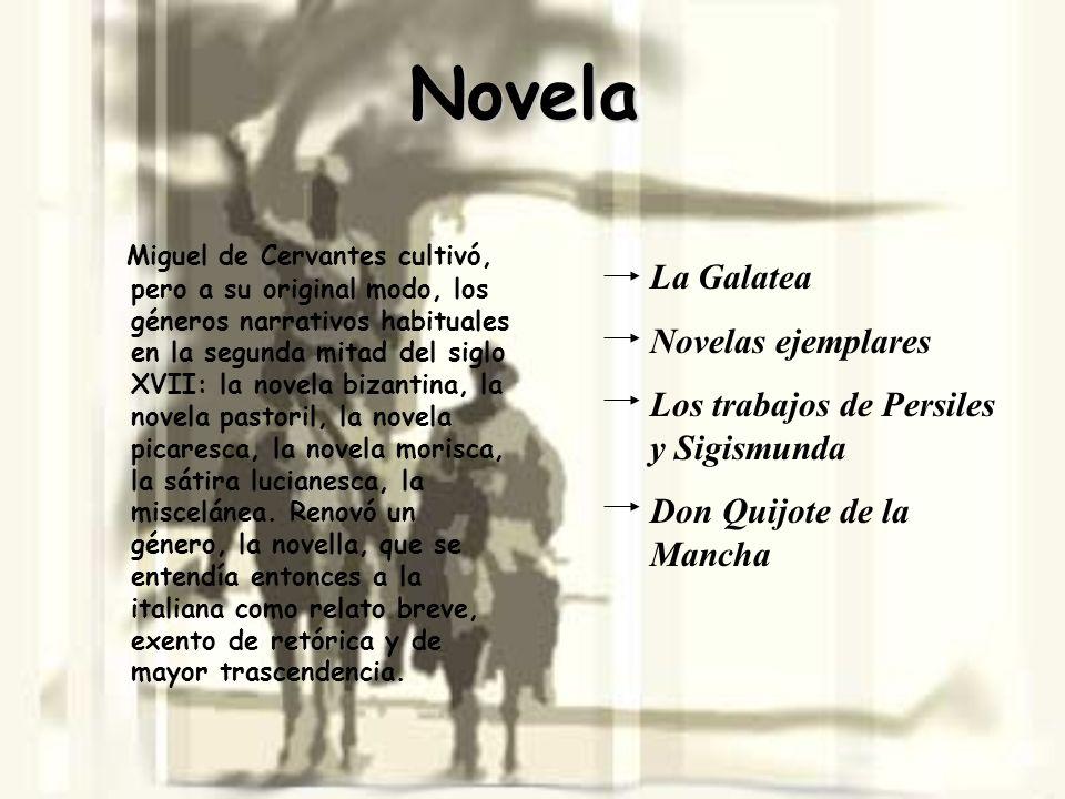 Novela Miguel de Cervantes cultivó, pero a su original modo, los géneros narrativos habituales en la segunda mitad del siglo XVII: la novela bizantina
