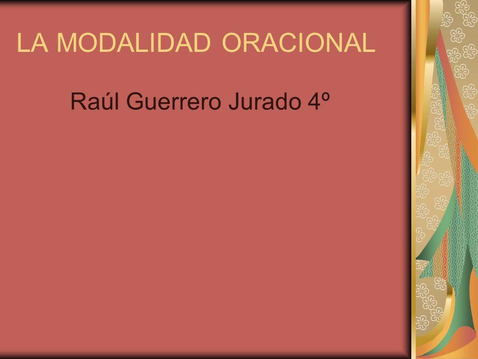 LA MODALIDAD ORACIONAL Raúl Guerrero Jurado 4º