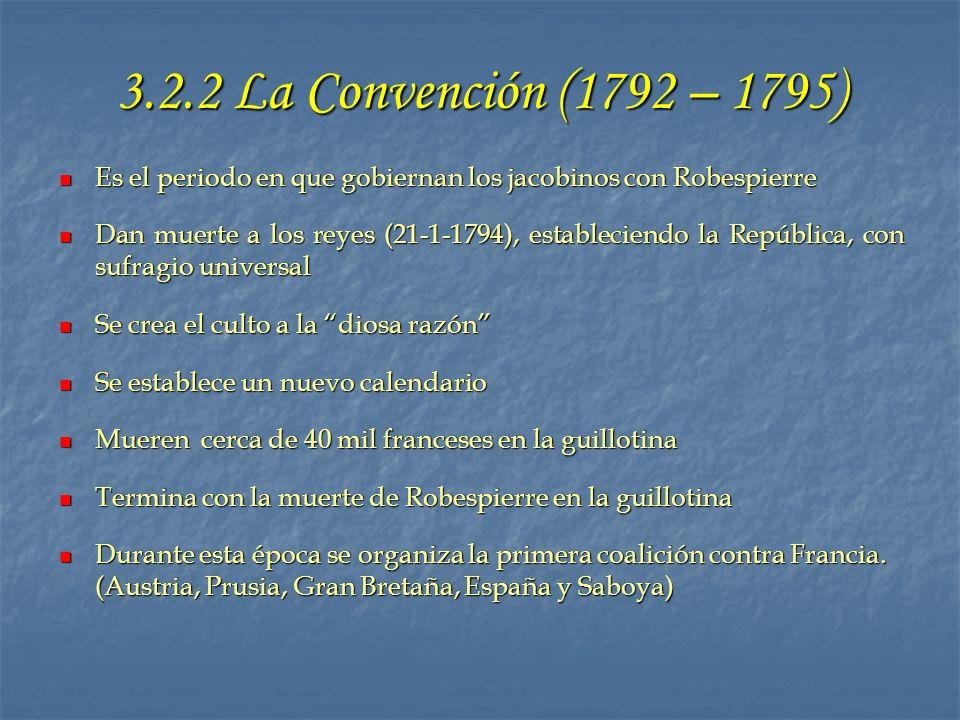 3.2.2 La Convención (1792 – 1795) Es el periodo en que gobiernan los jacobinos con Robespierre Es el periodo en que gobiernan los jacobinos con Robesp