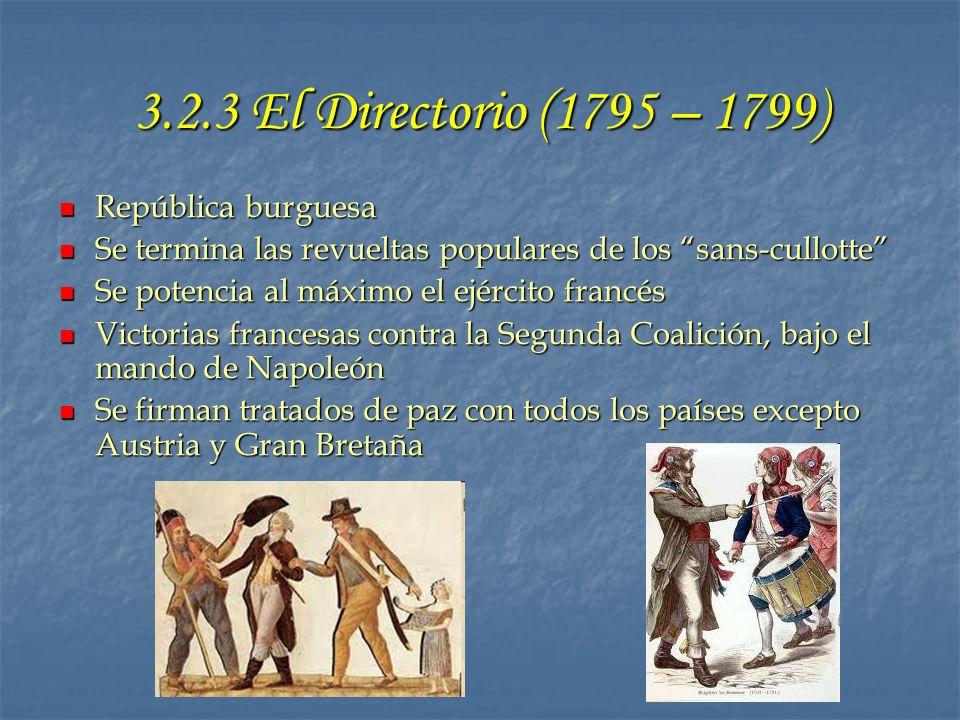 3.2.3 El Directorio (1795 – 1799) República burguesa República burguesa Se termina las revueltas populares de los sans-cullotte Se termina las revuelt