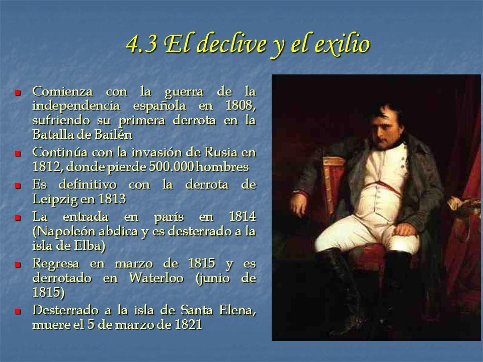 4.3 El declive y el exilio Comienza con la guerra de la independencia española en 1808, sufriendo su primera derrota en la Batalla de Bailén Comienza