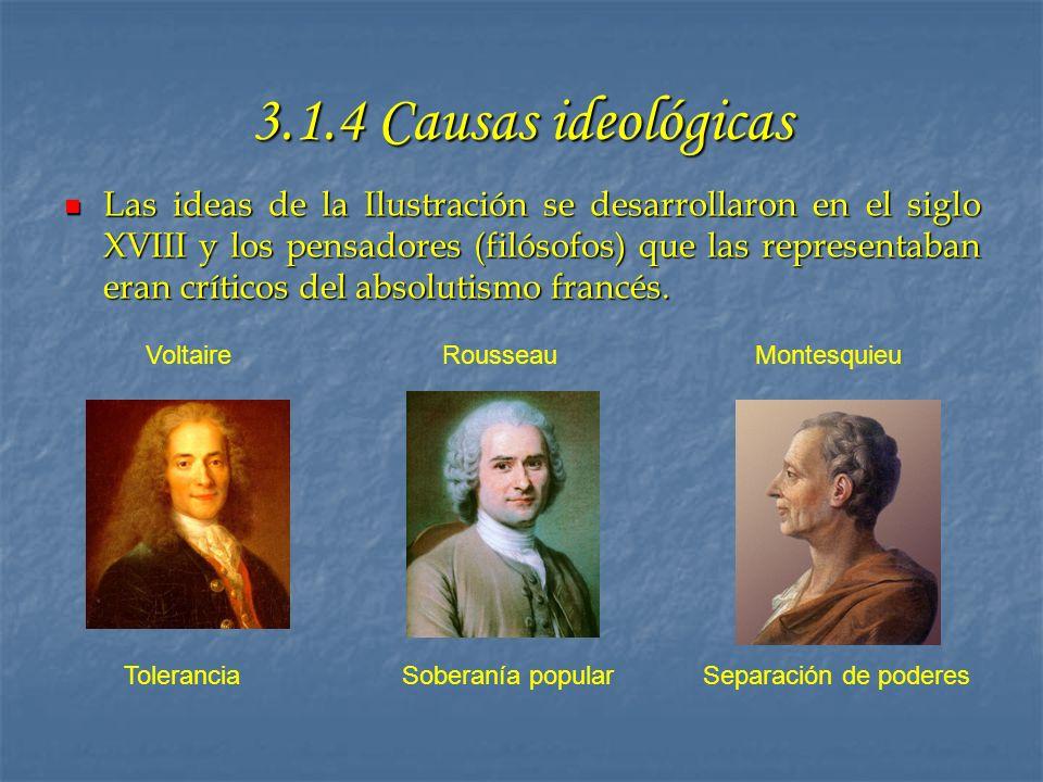 3.1.4 Causas ideológicas Las ideas de la Ilustración se desarrollaron en el siglo XVIII y los pensadores (filósofos) que las representaban eran crític