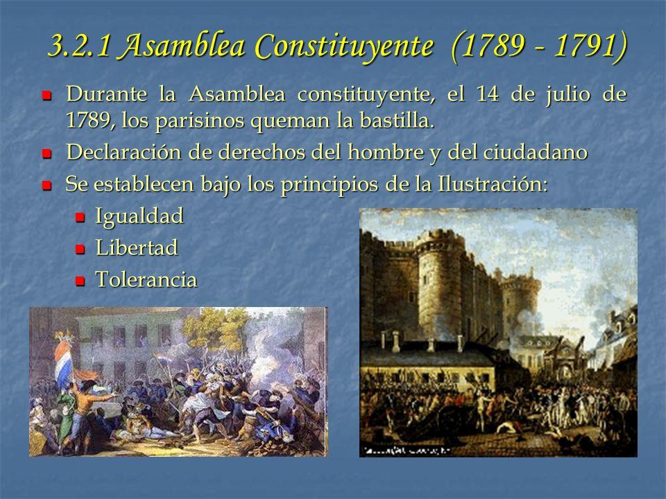 3.2.1 Asamblea Constituyente (1789 - 1791) Durante la Asamblea constituyente, el 14 de julio de 1789, los parisinos queman la bastilla. Durante la Asa