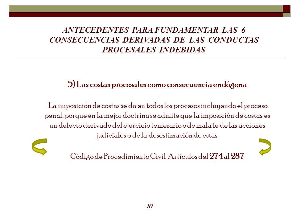 ANTECEDENTES PARA FUNDAMENTAR LAS 6 CONSECUENCIAS DERIVADAS DE LAS CONDUCTAS PROCESALES INDEBIDAS 5) Las costas procesales como consecuencia endógena