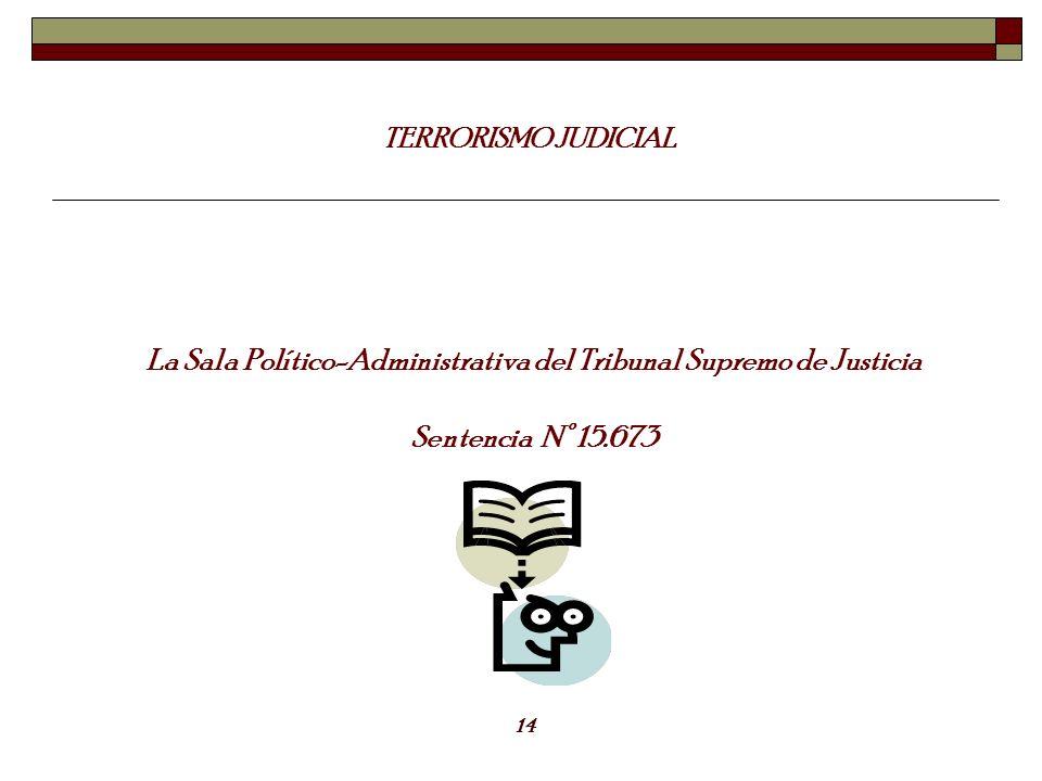 La Sala Político-Administrativa del Tribunal Supremo de Justicia Sentencia N° 15.673 TERRORISMO JUDICIAL 14