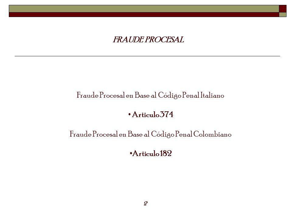 FRAUDE PROCESAL Fraude Procesal en Base al Código Penal Italiano Articulo 374 Fraude Procesal en Base al Código Penal Colombiano Articulo 182 2