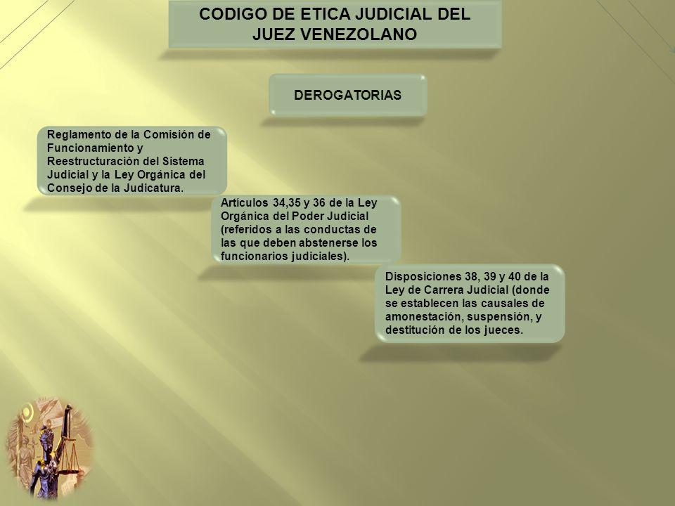 CODIGO DE ETICA JUDICIAL DEL JUEZ VENEZOLANO DEROGATORIAS Reglamento de la Comisión de Funcionamiento y Reestructuración del Sistema Judicial y la Ley