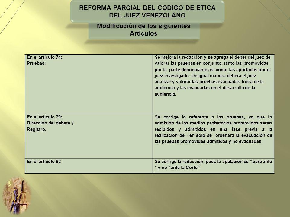 REFORMA PARCIAL DEL CODIGO DE ETICA DEL JUEZ VENEZOLANO En el artículo 74: Pruebas: Se mejora la redacción y se agrega el deber del juez de valorar la