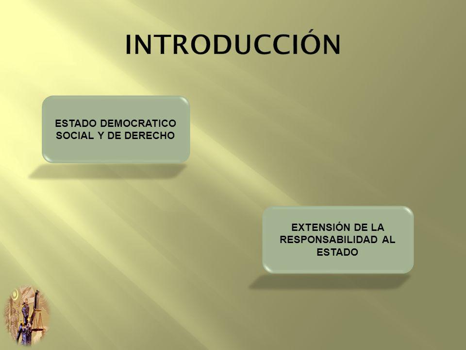 ESTADO DEMOCRATICO SOCIAL Y DE DERECHO EXTENSIÓN DE LA RESPONSABILIDAD AL ESTADO