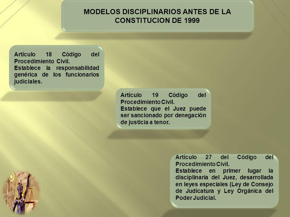 MODELOS DISCIPLINARIOS ANTES DE LA CONSTITUCION DE 1999 Artículo 18 Código del Procedimiento Civil. Establece la responsabilidad genérica de los funci