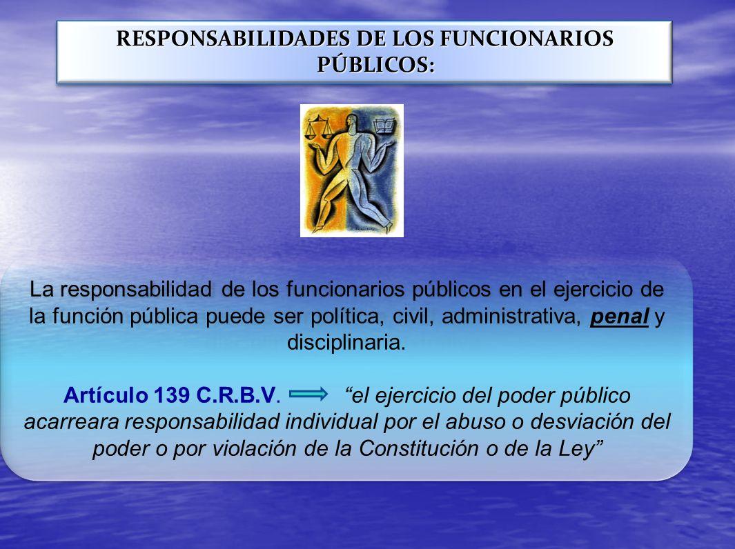 RESPONSABILIDADES DE LOS FUNCIONARIOS PÚBLICOS: La responsabilidad de los funcionarios públicos en el ejercicio de la función pública puede ser políti
