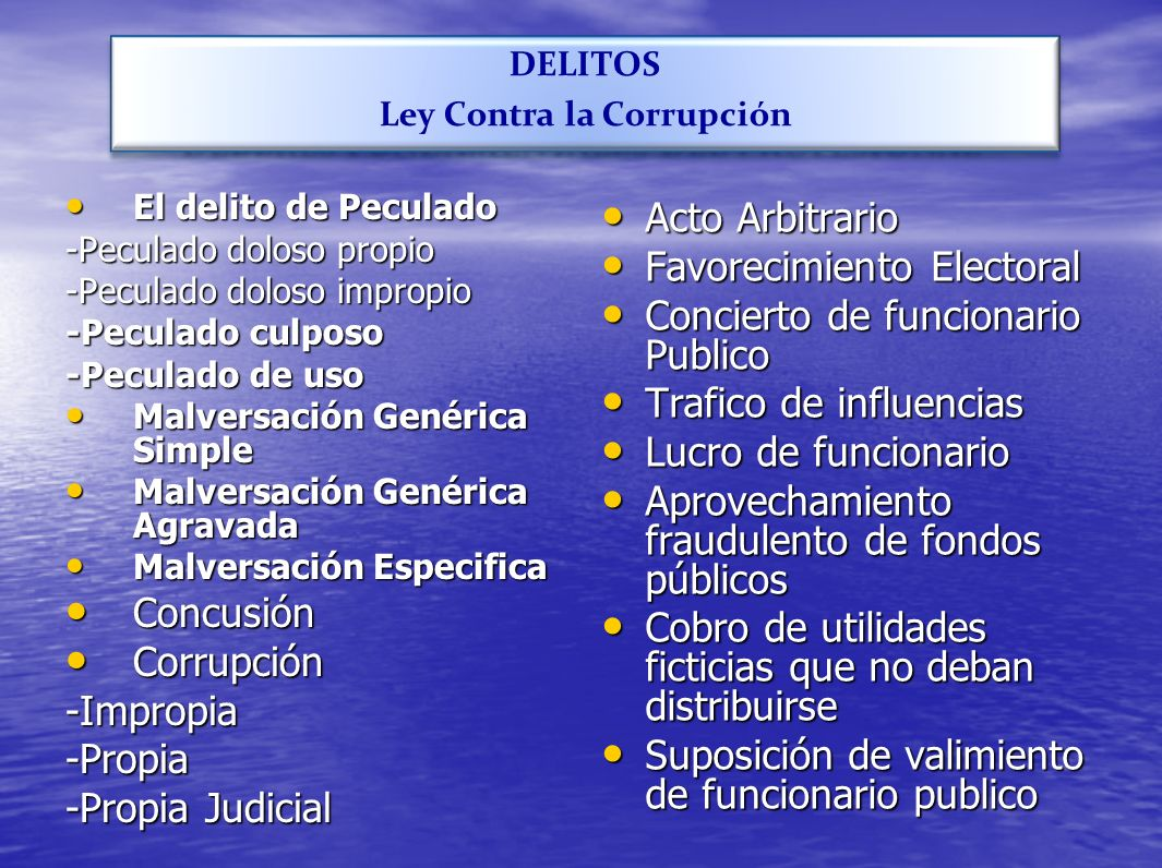DELITOS Ley Contra la Corrupción El delito de Peculado El delito de Peculado -Peculado doloso propio -Peculado doloso impropio -Peculado culposo -Pecu