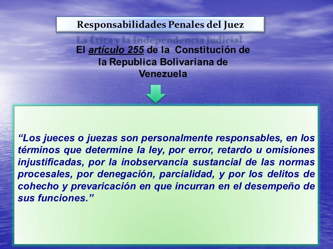 Responsabilidades Penales del Juez Los jueces o juezas son personalmente responsables, en los términos que determine la ley, por error, retardo u omis
