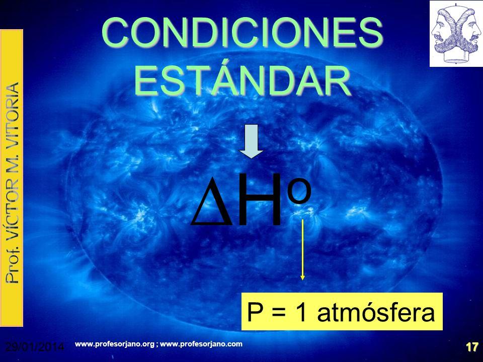 www.profesorjano.org ; www.profesorjano.com 29/01/201417 CONDICIONES ESTÁNDAR H o P = 1 atmósfera