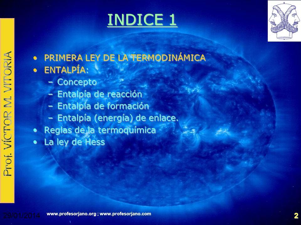 www.profesorjano.org ; www.profesorjano.com 29/01/20142 INDICE 1 PRIMERA LEY DE LA TERMODINÁMICAPRIMERA LEY DE LA TERMODINÁMICA ENTALPÍA:ENTALPÍA: –Co