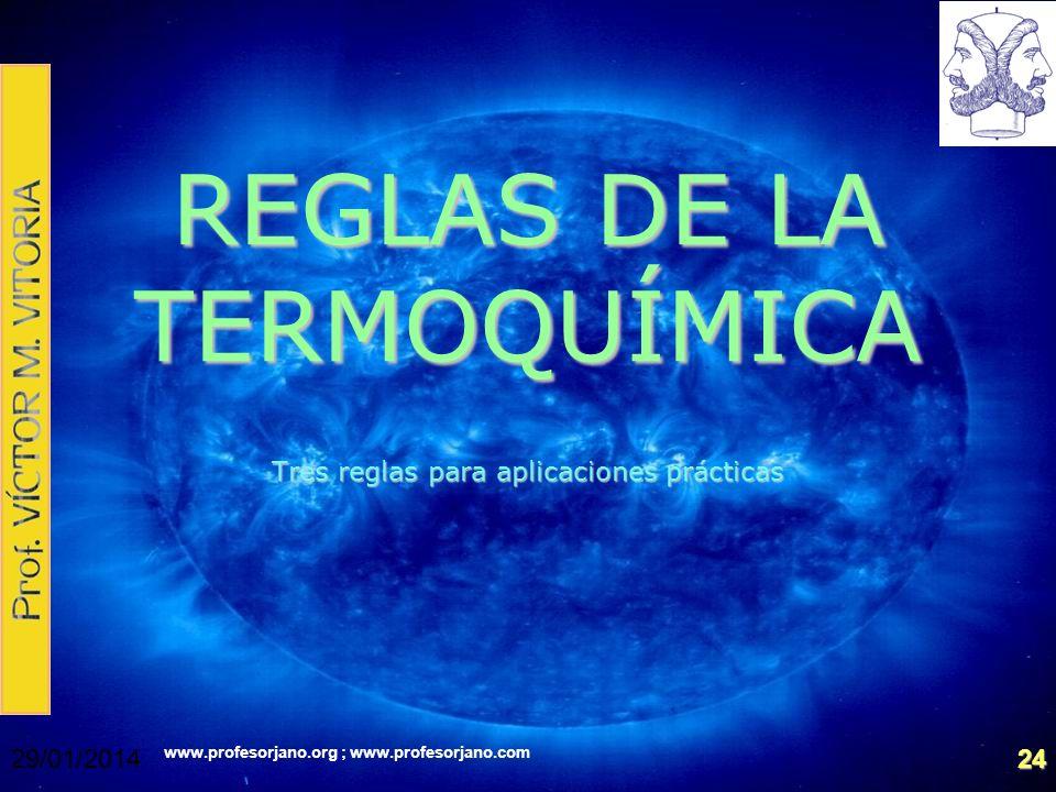 www.profesorjano.org ; www.profesorjano.com 29/01/201424 REGLAS DE LA TERMOQUÍMICA Tres reglas para aplicaciones prácticas