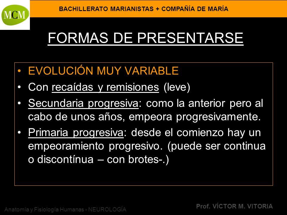 BACHILLERATO MARIANISTAS + COMPAÑÍA DE MARÍA Prof. VÍCTOR M. VITORIA Anatomía y Fisiología Humanas - NEUROLOGÍA FORMAS DE PRESENTARSE EVOLUCIÓN MUY VA