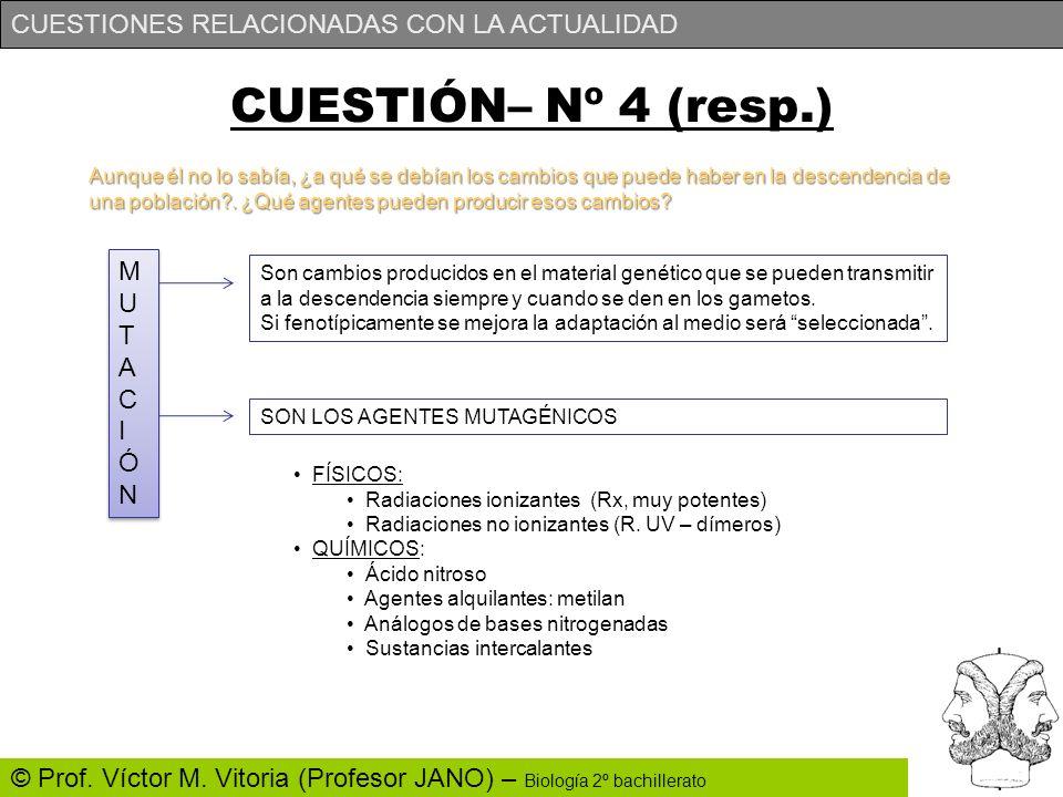 CUESTIONES RELACIONADAS CON LA ACTUALIDAD © Prof. Víctor M. Vitoria (Profesor JANO) – Biología 2º bachillerato CUESTIÓN– Nº 4 (resp.) Aunque él no lo
