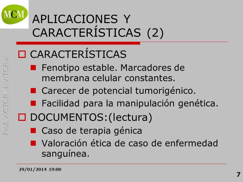 29/01/2014 19:02 7 APLICACIONES Y CARACTERÍSTICAS (2) CARACTERÍSTICAS Fenotipo estable. Marcadores de membrana celular constantes. Carecer de potencia