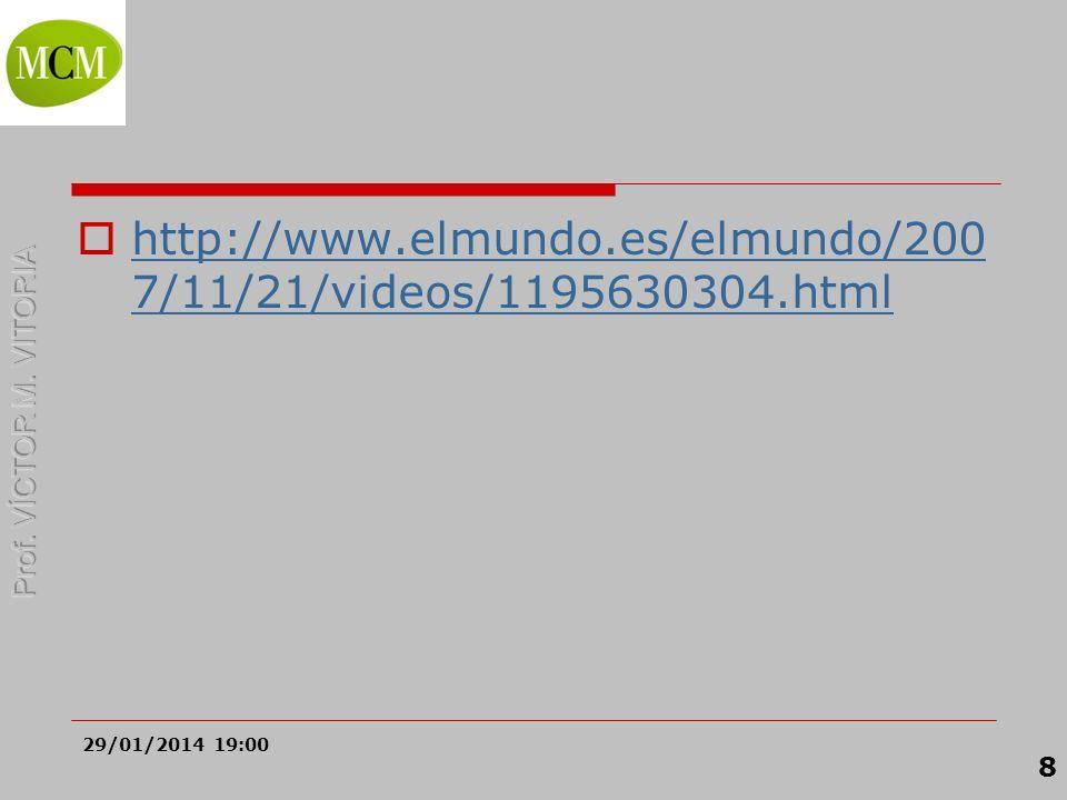 29/01/2014 19:02 8 http://www.elmundo.es/elmundo/200 7/11/21/videos/1195630304.html http://www.elmundo.es/elmundo/200 7/11/21/videos/1195630304.html