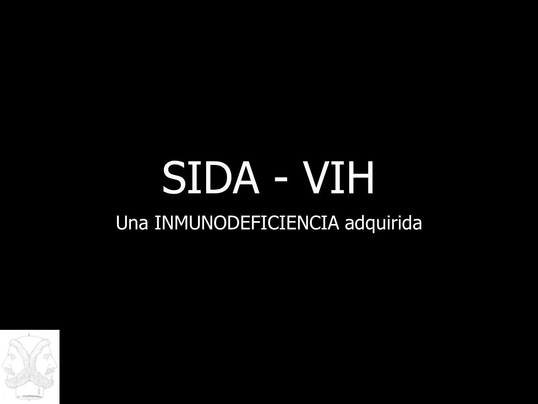 SIDA - VIH Una INMUNODEFICIENCIA adquirida