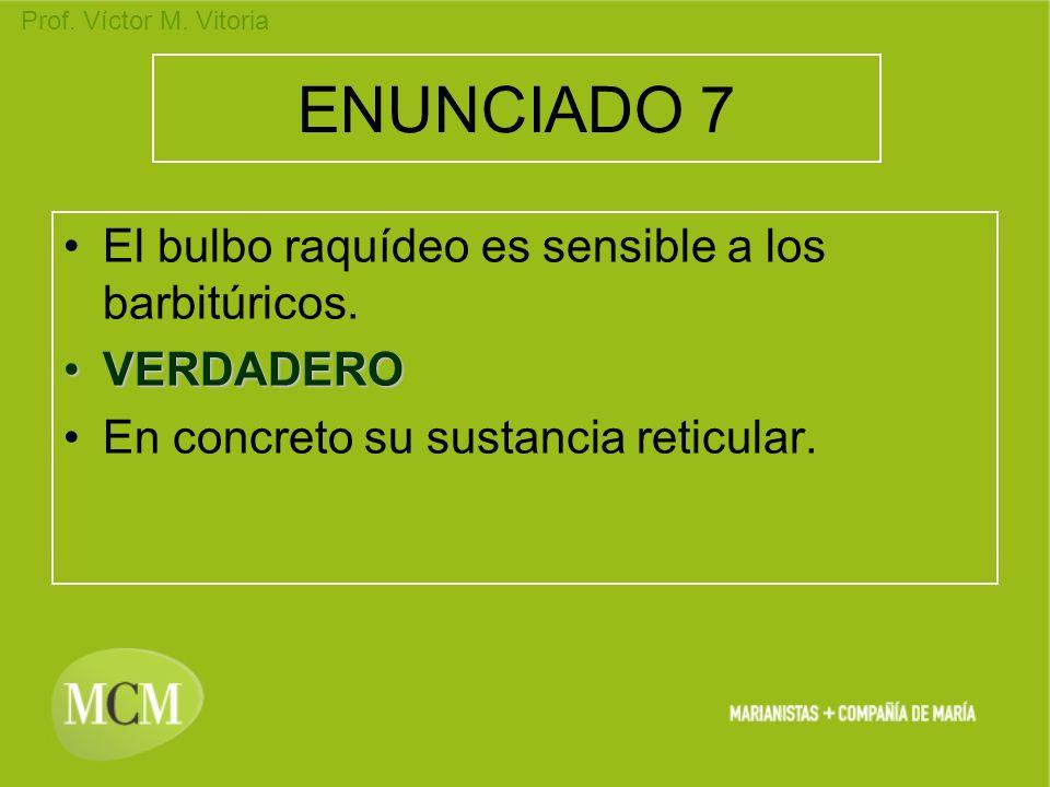 Prof. Víctor M. Vitoria ENUNCIADO 7 El bulbo raquídeo es sensible a los barbitúricos. VERDADEROVERDADERO En concreto su sustancia reticular.