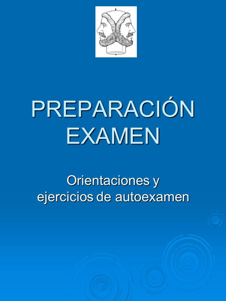 PREPARACIÓN EXAMEN Orientaciones y ejercicios de autoexamen