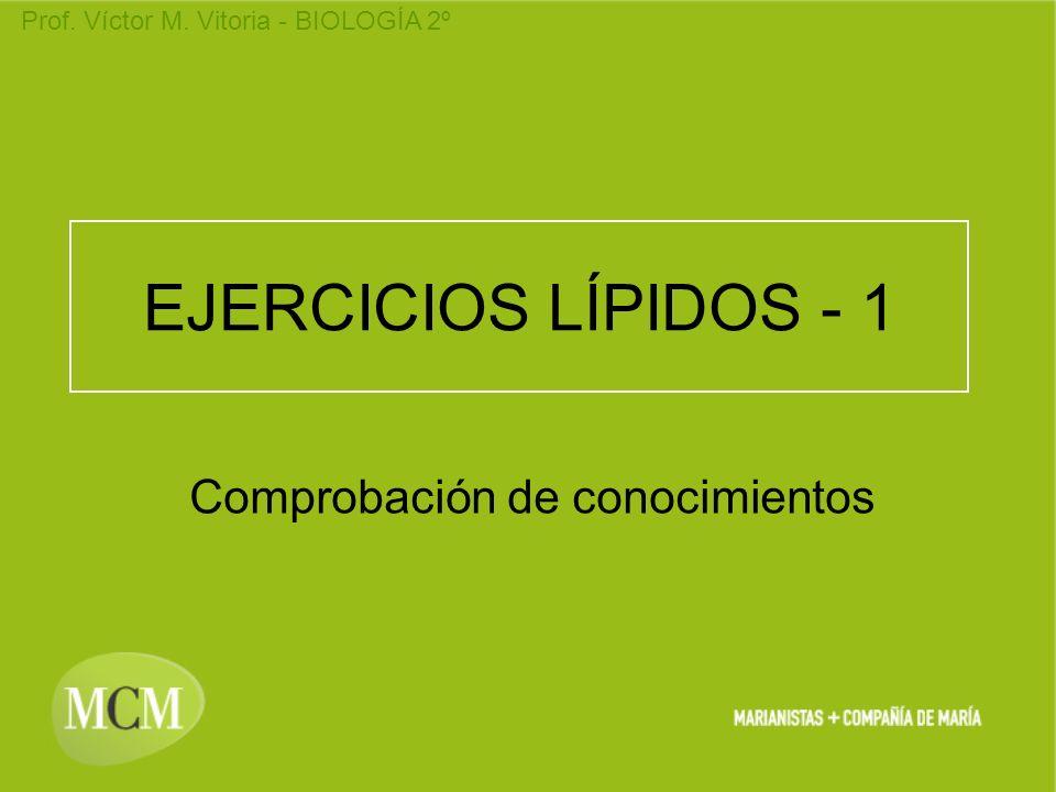 Prof. Víctor M. Vitoria - BIOLOGÍA 2º EJERCICIOS LÍPIDOS - 1 Comprobación de conocimientos