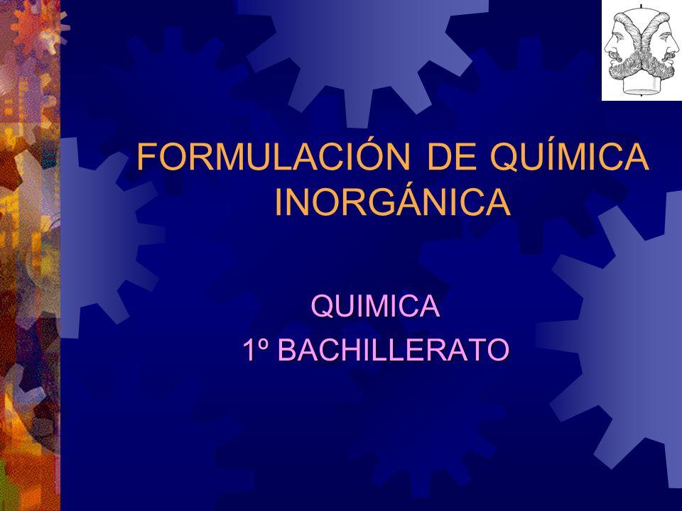 FORMULACIÓN DE QUÍMICA INORGÁNICA QUIMICA 1º BACHILLERATO