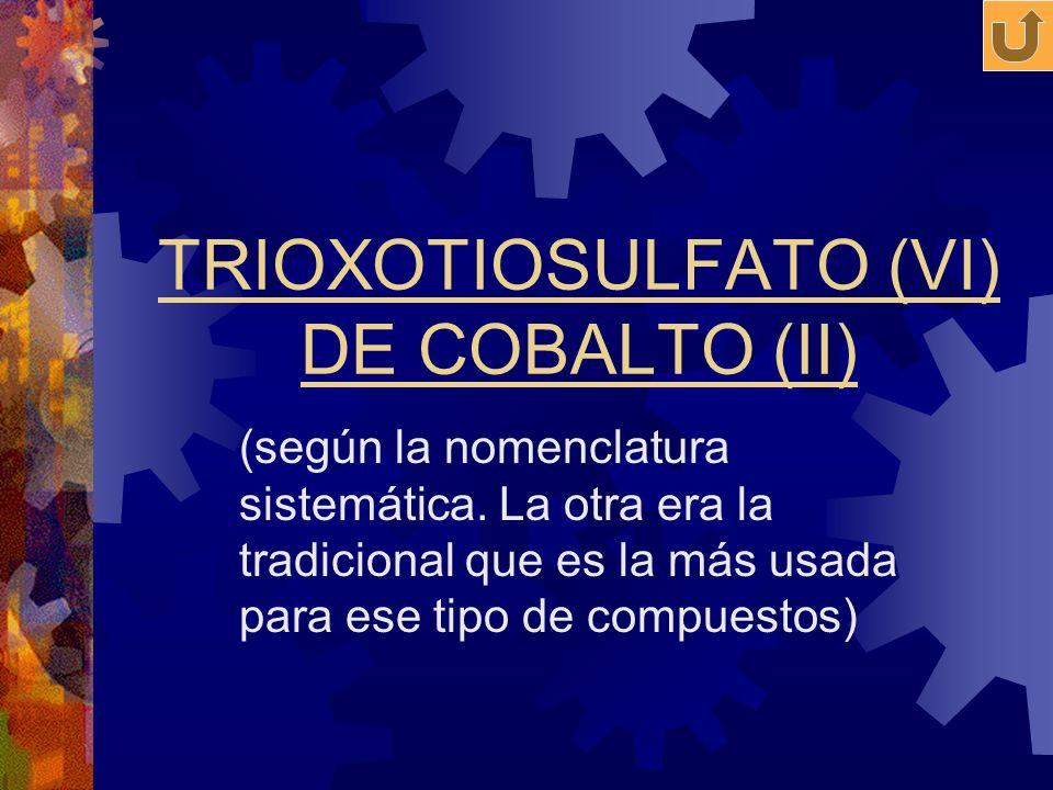 TRIOXOTIOSULFATO (VI) DE COBALTO (II) (según la nomenclatura sistemática. La otra era la tradicional que es la más usada para ese tipo de compuestos)