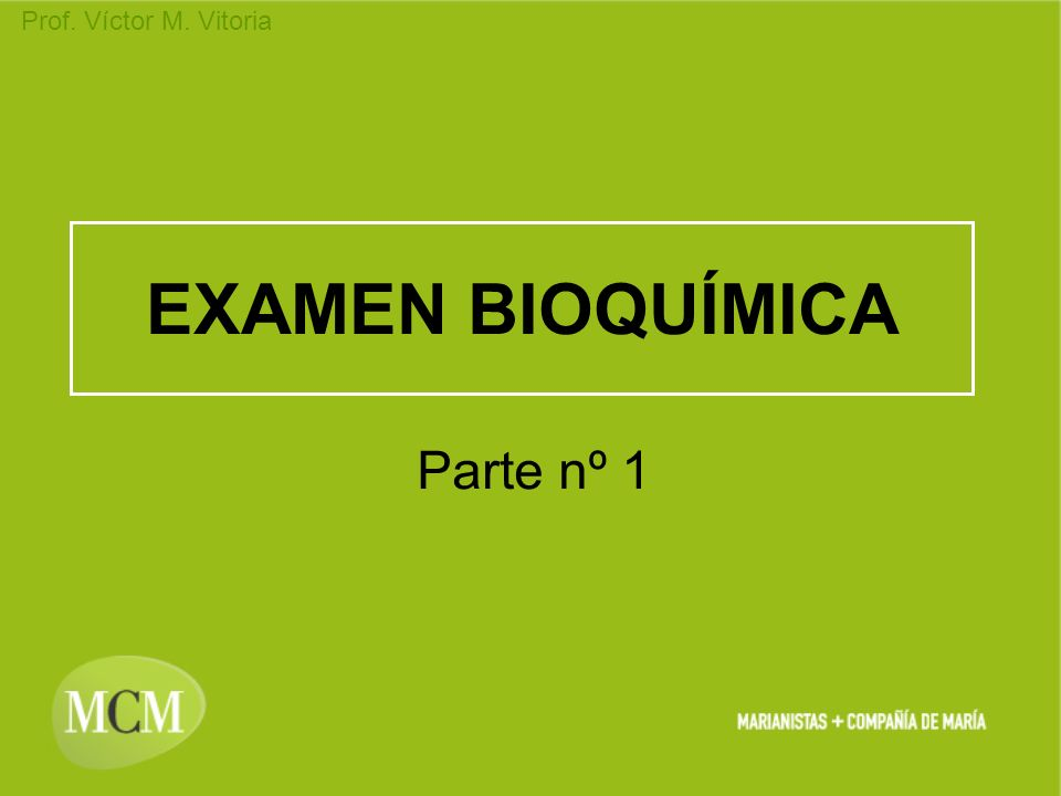 Prof. Víctor M. Vitoria EXAMEN BIOQUÍMICA Parte nº 1