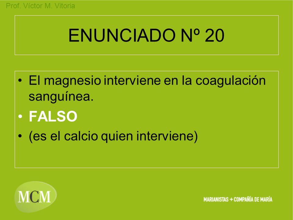 Prof. Víctor M. Vitoria ENUNCIADO Nº 20 El magnesio interviene en la coagulación sanguínea. FALSO (es el calcio quien interviene)