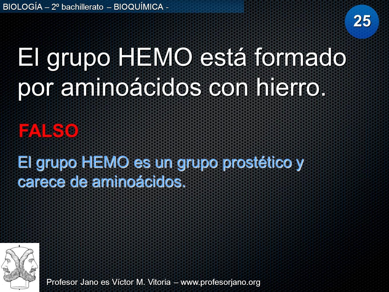 Profesor Jano es Víctor M. Vitoria – www.profesorjano.org BIOLOGÍA – 2º bachillerato – BIOQUÍMICA - El grupo HEMO está formado por aminoácidos con hie
