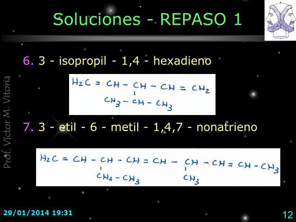 Prof. Víctor M. Vitoria 29/01/2014 19:33 12 Soluciones - REPASO 1 6. 3 - isopropil - 1,4 - hexadieno 7. 3 - etil - 6 - metil - 1,4,7 - nonatrieno