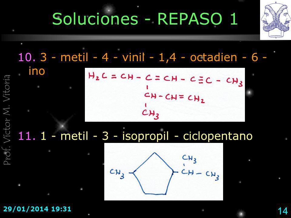Prof. Víctor M. Vitoria 29/01/2014 19:33 14 Soluciones - REPASO 1 10. 3 - metil - 4 - vinil - 1,4 - octadien - 6 - ino 11. 1 - metil - 3 - isopropil -