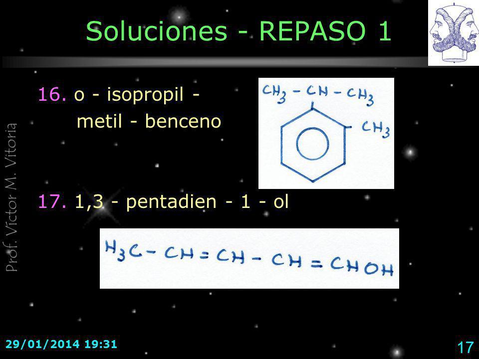 Prof. Víctor M. Vitoria 29/01/2014 19:33 17 Soluciones - REPASO 1 16. o - isopropil - metil - benceno 17. 1,3 - pentadien - 1 - ol