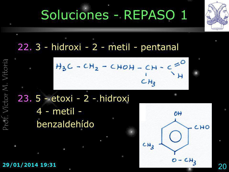 Prof. Víctor M. Vitoria 29/01/2014 19:33 20 Soluciones - REPASO 1 22. 3 - hidroxi - 2 - metil - pentanal 23. 5 - etoxi - 2 - hidroxi 4 - metil - benza