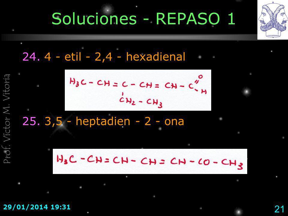 Prof. Víctor M. Vitoria 29/01/2014 19:33 21 Soluciones - REPASO 1 24. 4 - etil - 2,4 - hexadienal 25. 3,5 - heptadien - 2 - ona