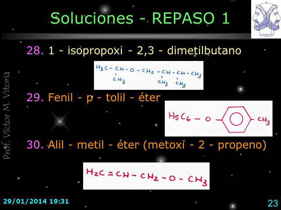 Prof. Víctor M. Vitoria 29/01/2014 19:33 23 Soluciones - REPASO 1 28. 1 - isopropoxi - 2,3 - dimetilbutano 29. Fenil - p - tolil - éter 30. Alil - met